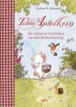 Vorlesezeit am Mittwoch: Tilda Apfelkern. Die schönsten Geschichten aus dem Heckenrosenweg